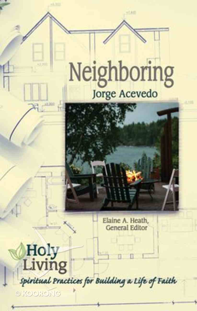 Neighboring: Spiritual Practices For Building a Life of Faith (Holy Living Series) Paperback