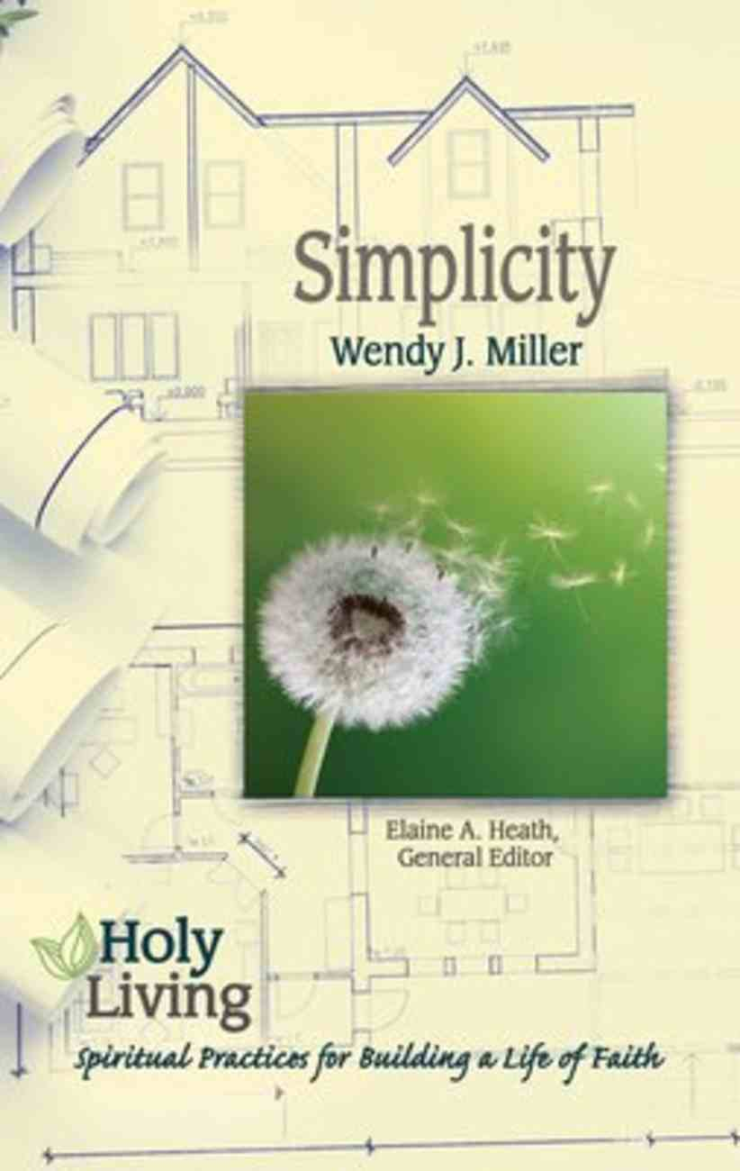 Simplicity: Spiritual Practices For Building a Life of Faith (Holy Living Series) Paperback