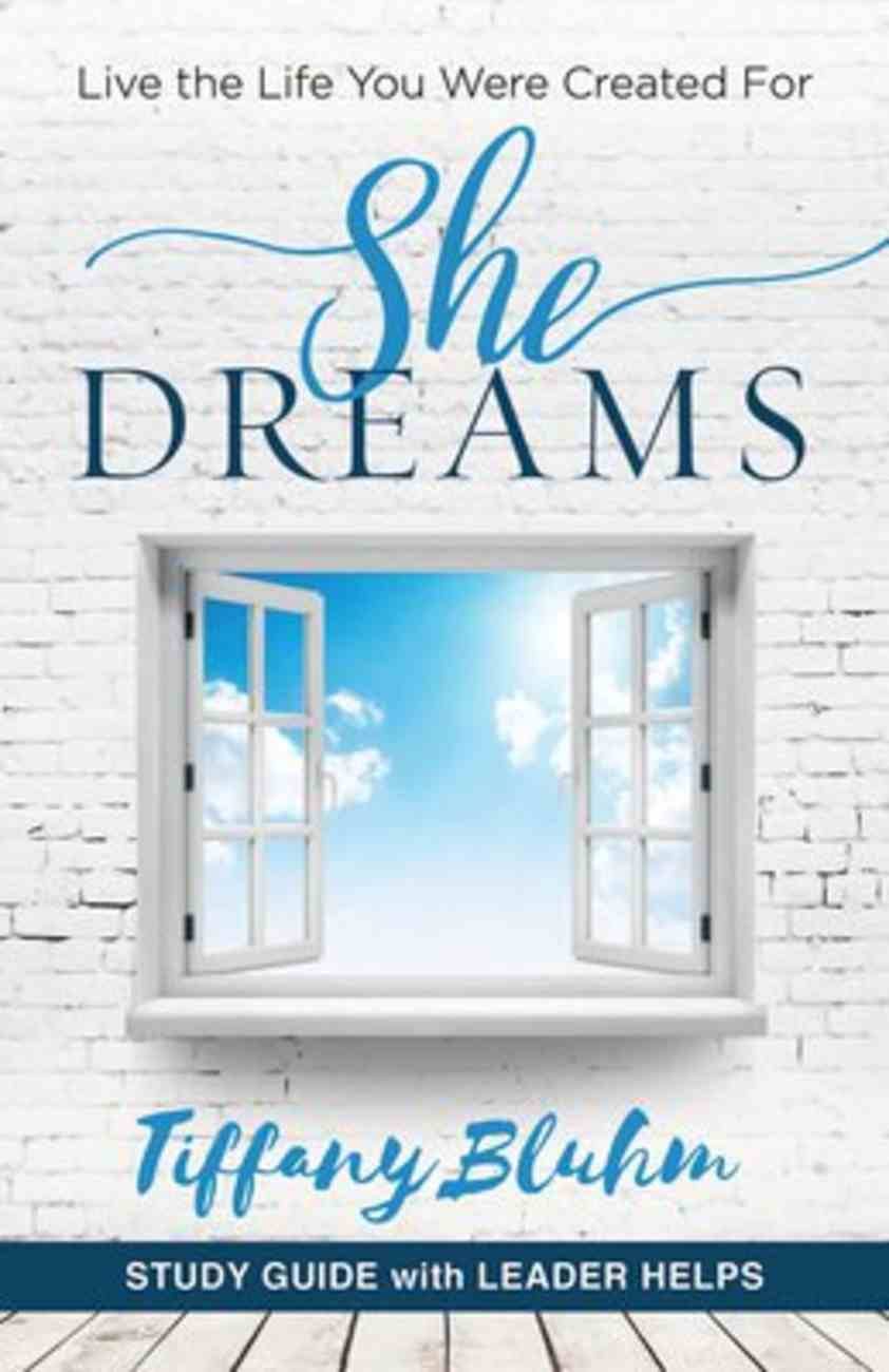 She Dreams: Live the Life You Were Created For (Women's Bible Study Guide With Leader Helps) Paperback