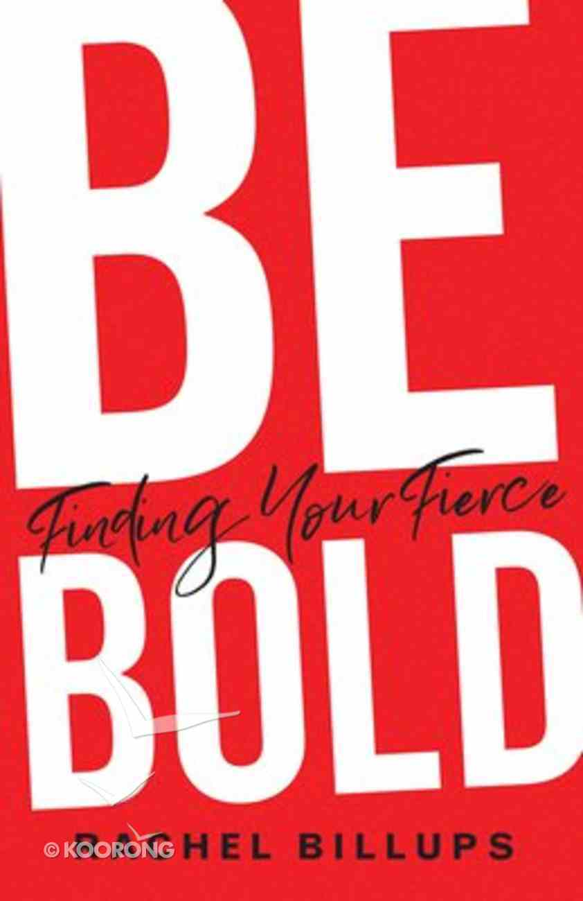 Be Bold: Finding Your Fierce Paperback