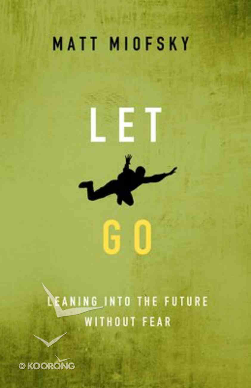 Let Go: Leaning Into the Future Without Fear Paperback