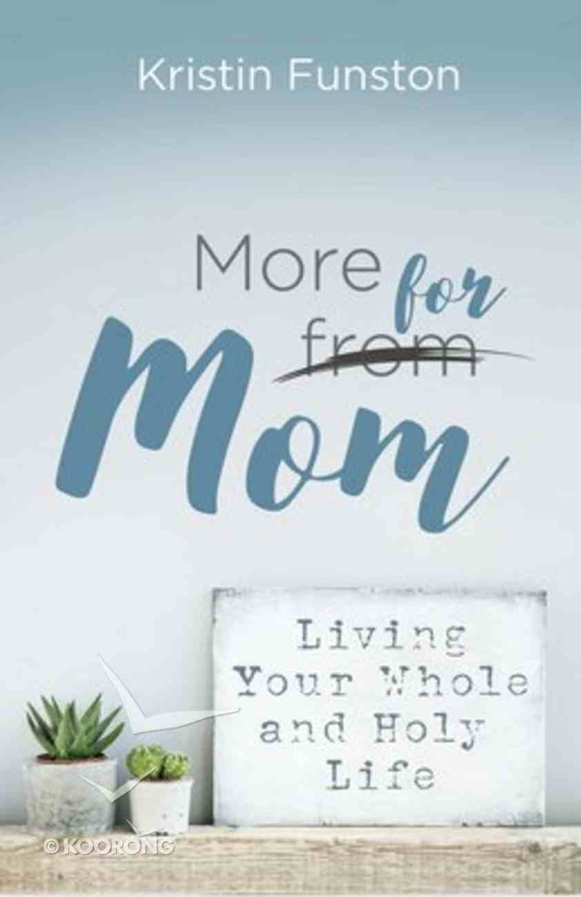 More For Mom: Living Your Whole and Holy Life Paperback