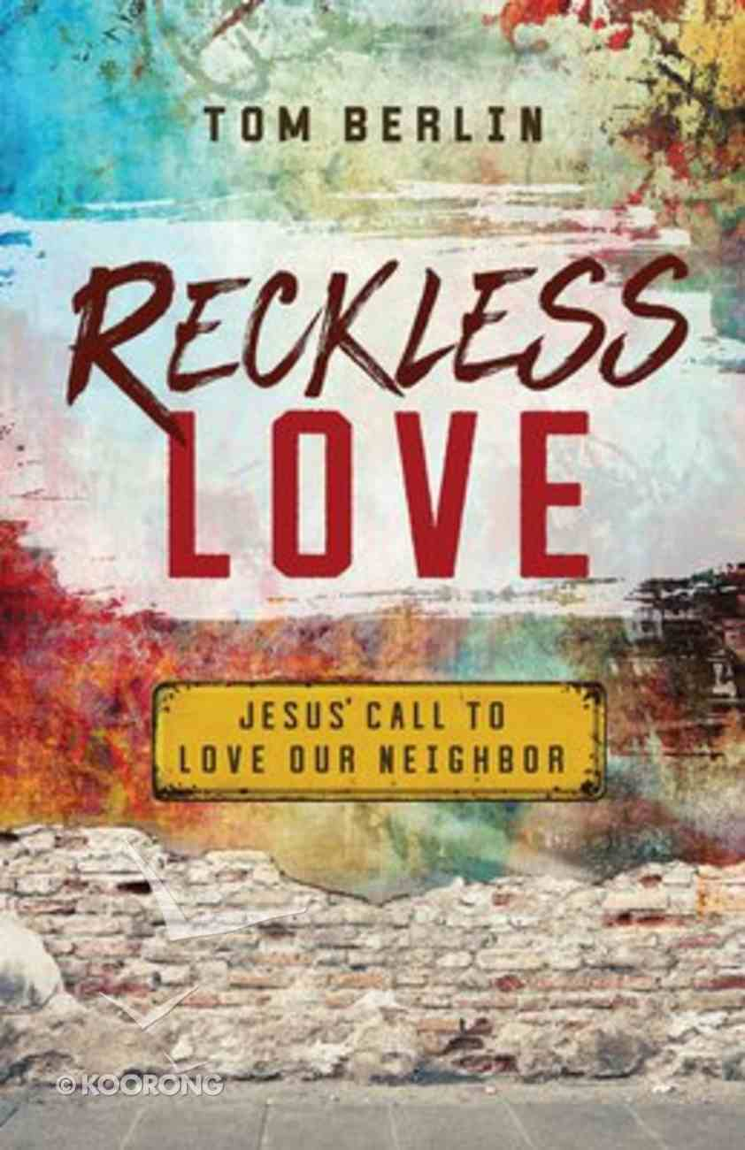 Reckless Love: Jesus' Call to Love Our Neighbor Paperback