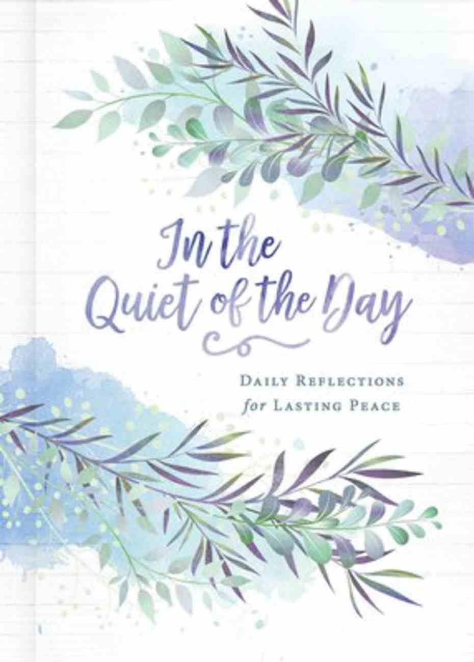 In the Quiet of the Day: Daily Reflections For Lasting Peace Hardback
