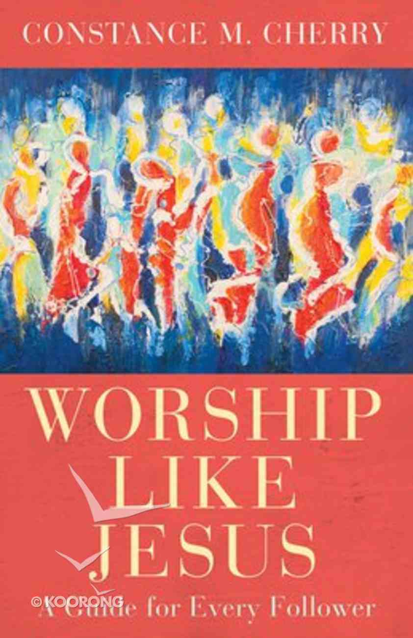 Worship Like Jesus: A Guide For Every Follower Paperback