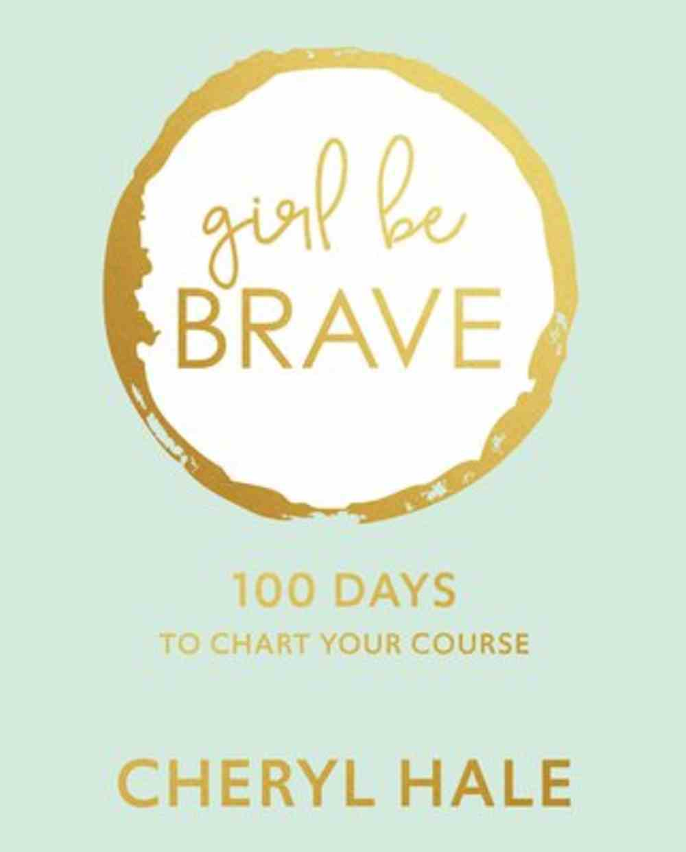 Girl Be Brave: 100 Days to Chart Your Course Hardback