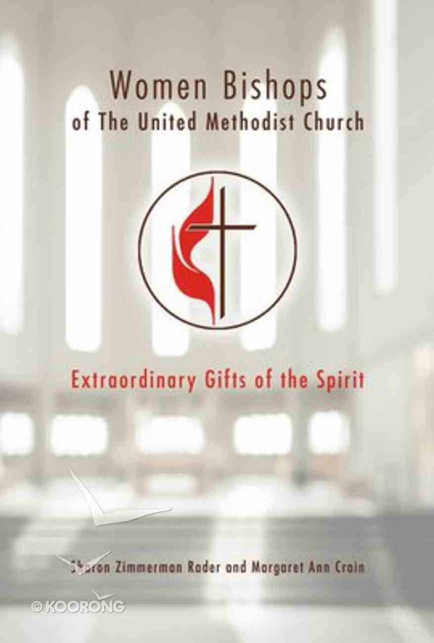 Women Bishops of the United Methodist Church: Extraordinary Gifts of the Spirit Paperback