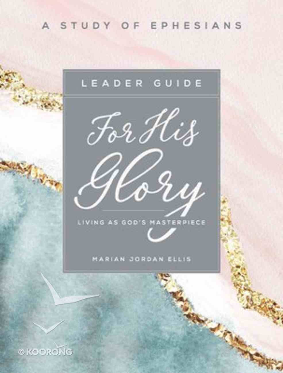 For His Glory - Women's Bible Study: Living as God's Masterpiece (Leader Guide) Paperback