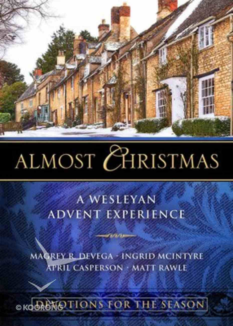 Almost Christmas: A Wesleyan Advent Experience (Devotions For The Season) Paperback
