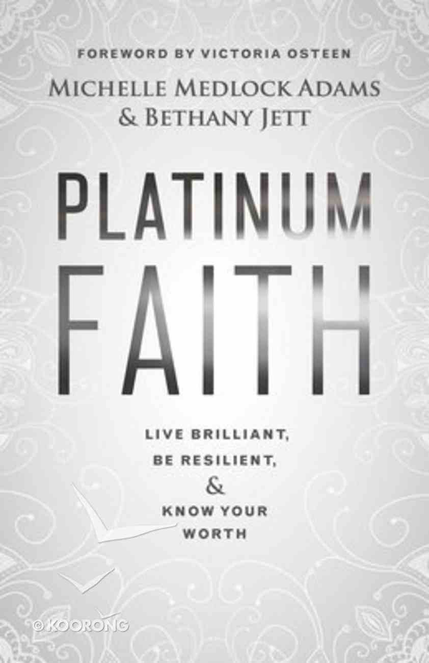 Platinum Faith: Live Brilliant, Be Resilient, & Know Your Worth Paperback