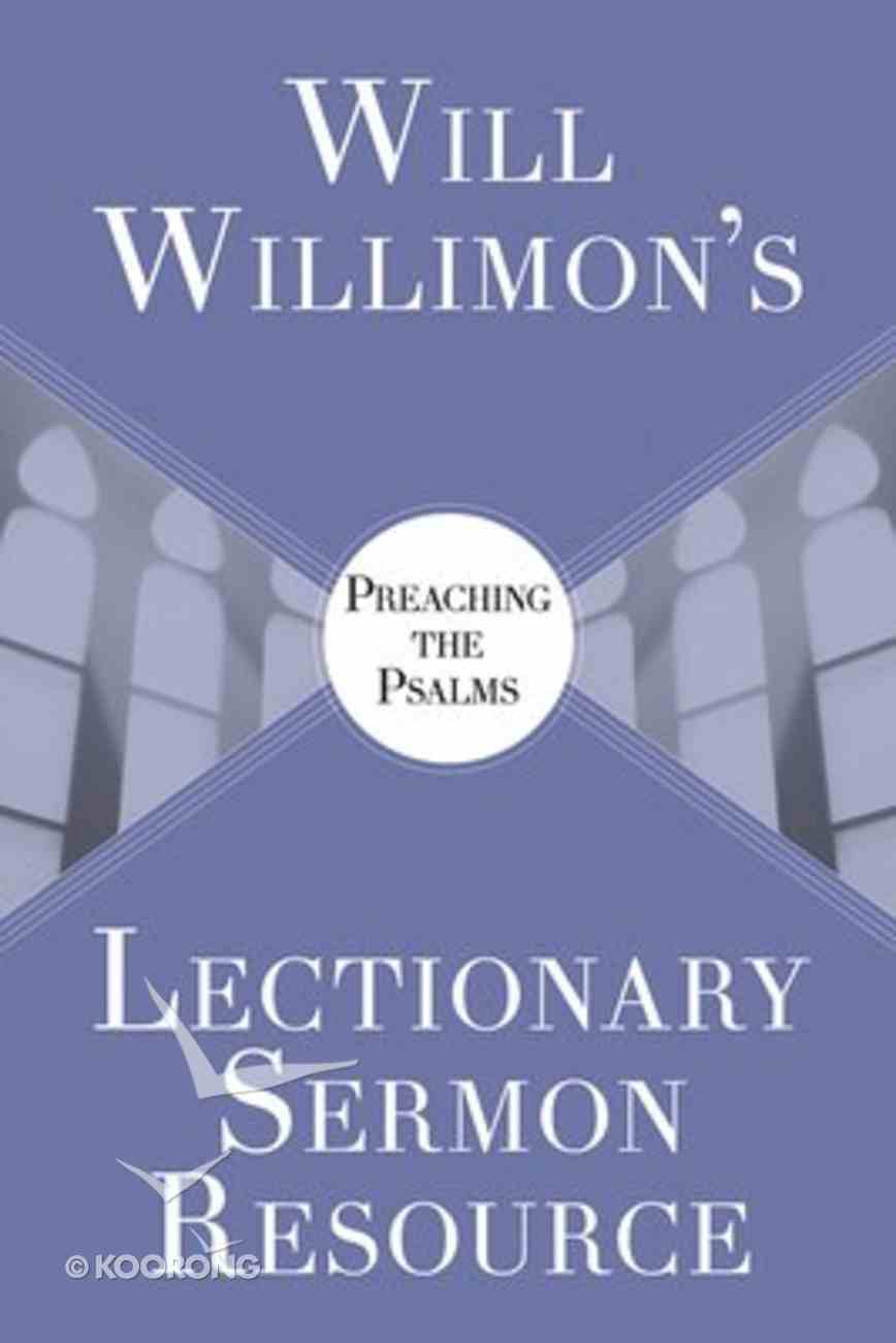 Will Willimon's Lectionary Sermon Resource: Preaching the Psalms Paperback