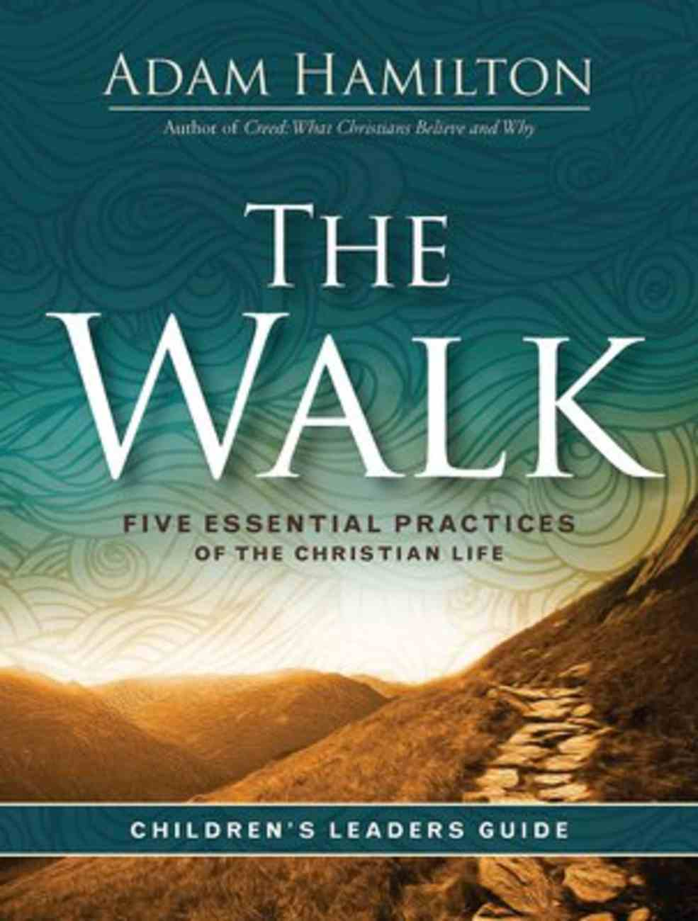 The Walk: Five Essential Practices of the Christian Life (Children's Leader Guide) Paperback