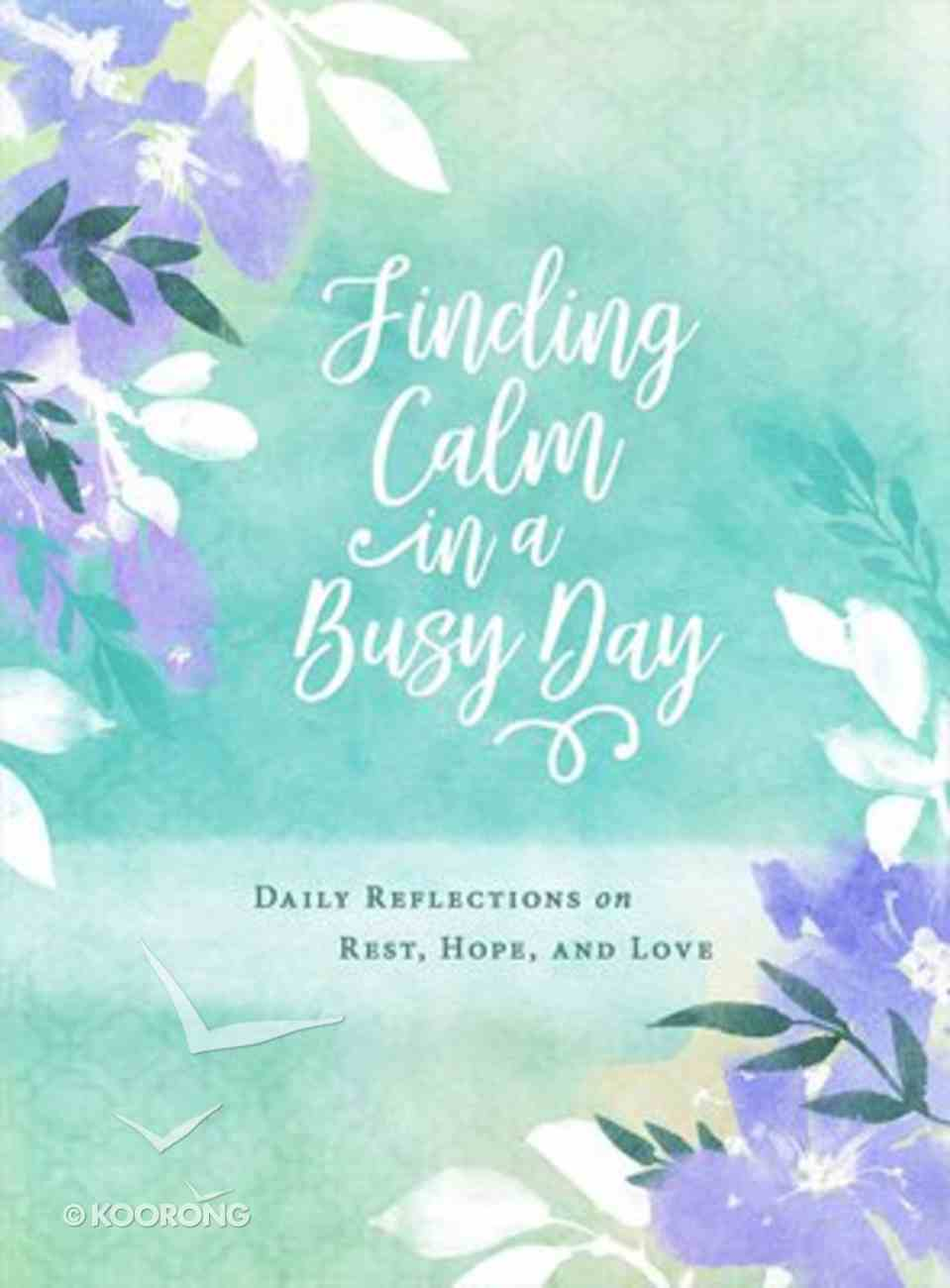 Finding Calm in a Busy Day: Daily Reflections on Rest, Hope, and Love Padded Hardback