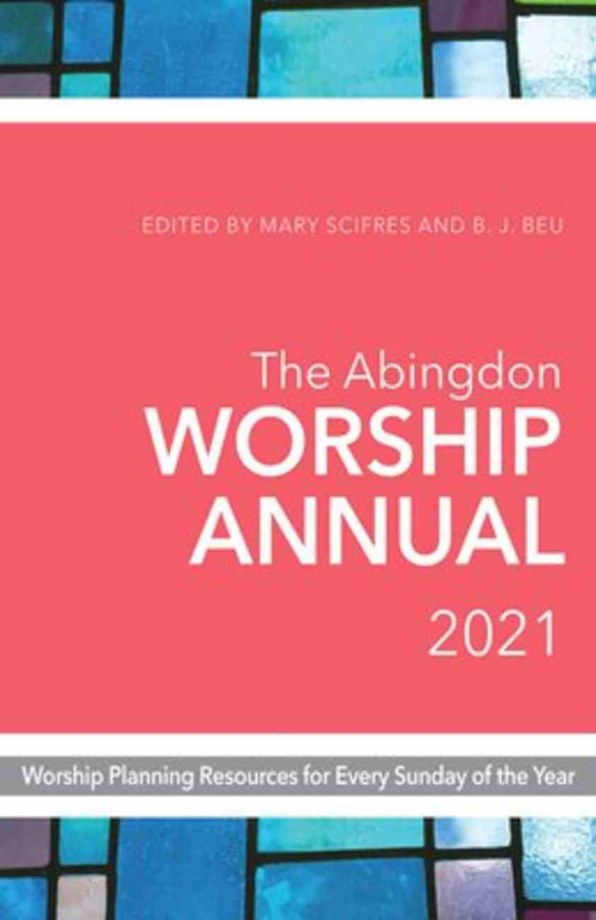 The Abingdon Worship Annual 2021: Worship Planning Resources For Every Sunday of the Year Paperback