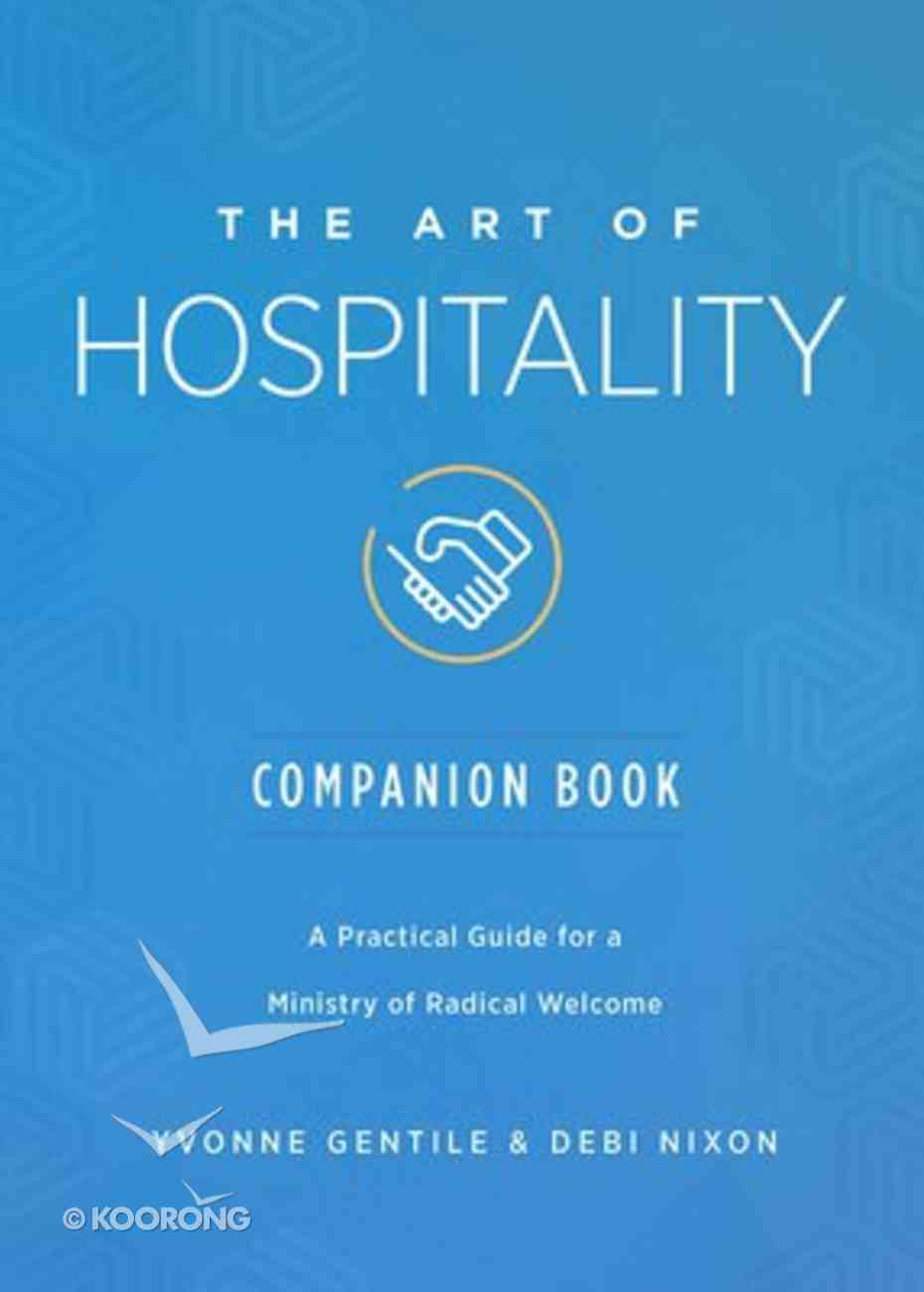 The Art of Hospitality: A Practical Guide For a Ministry of Radical Welcome (Companion Book) Paperback