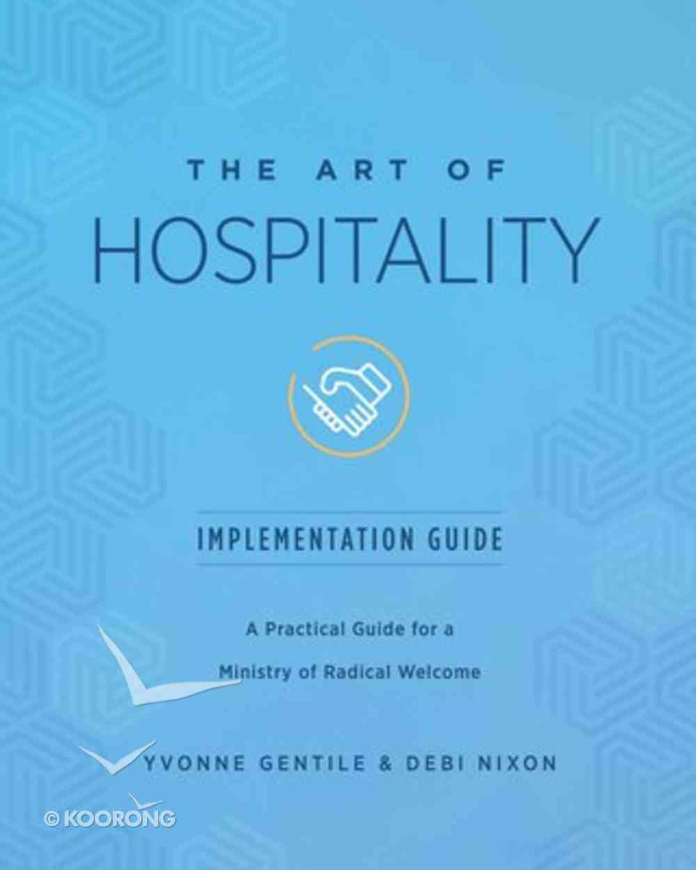 The Art of Hospitality: A Practical Guide For a Ministry of Radical Welcome (Implementation Guide) Paperback