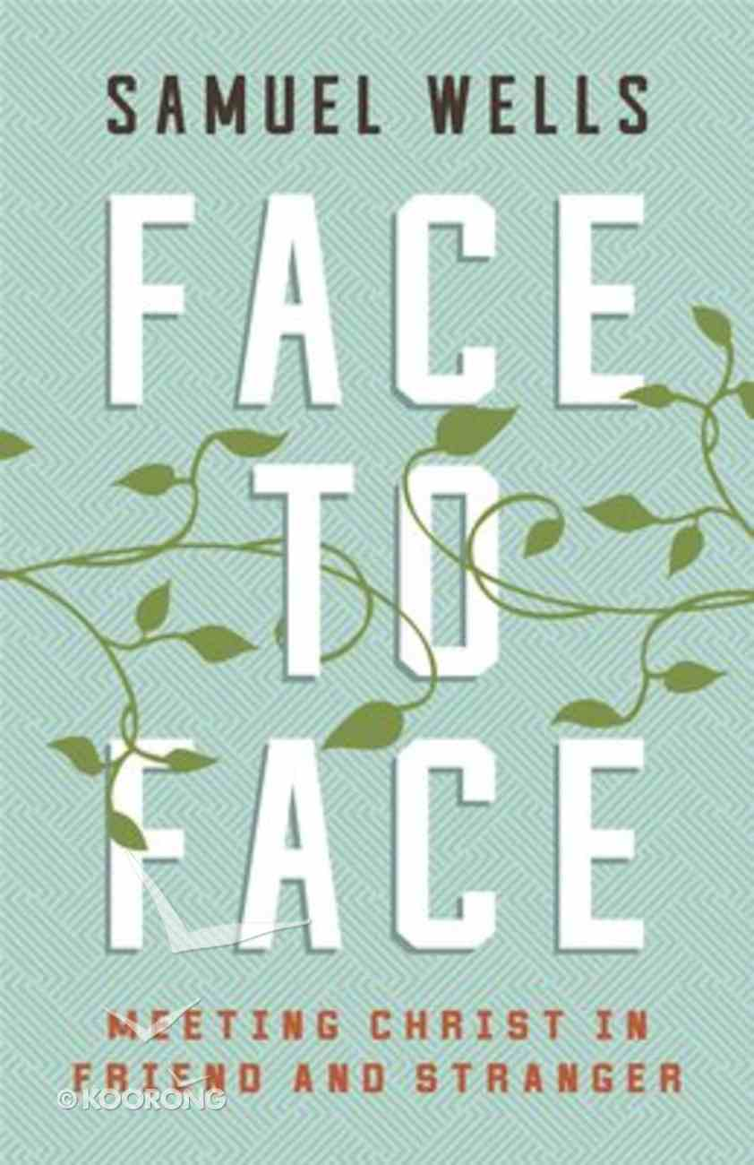 Face to Face: Meeting Christ in Friend and Stranger Paperback