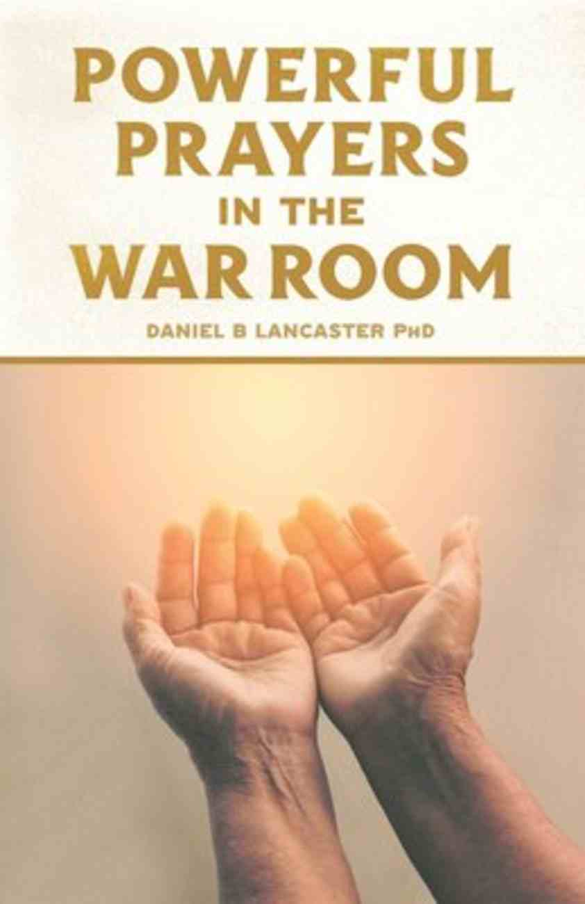Powerful Prayers in the War Room: Learning to Pray Like a Powerful Prayer Warrior (#01 in Spiritual Battle Plan For Prayer Series) Paperback