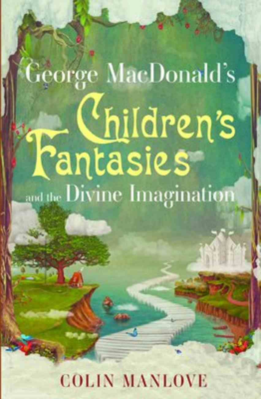 George Macdonald's Children's Fantasies and the Divine Imagination Paperback