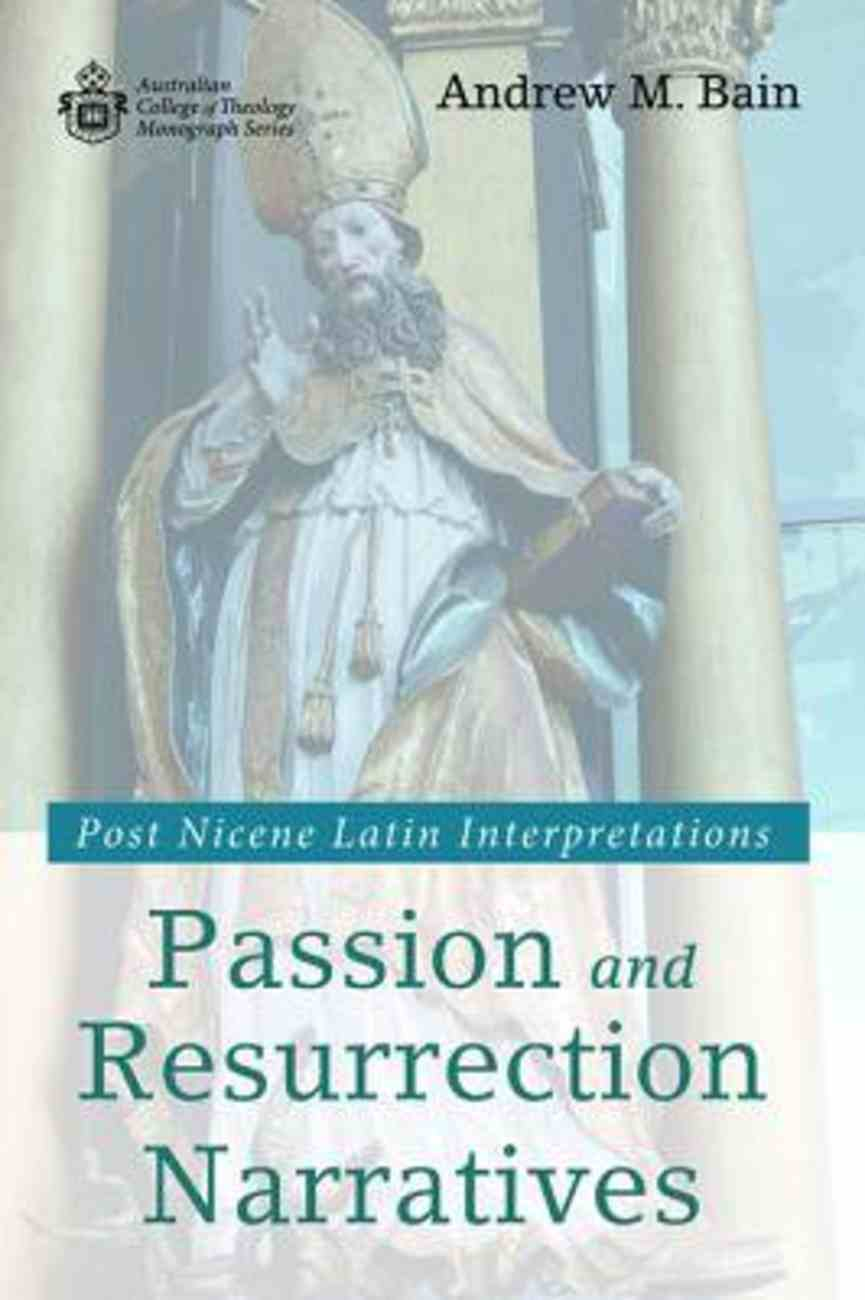 Passion and Resurrection Narratives: Post Nicene Latin Interpretations Paperback
