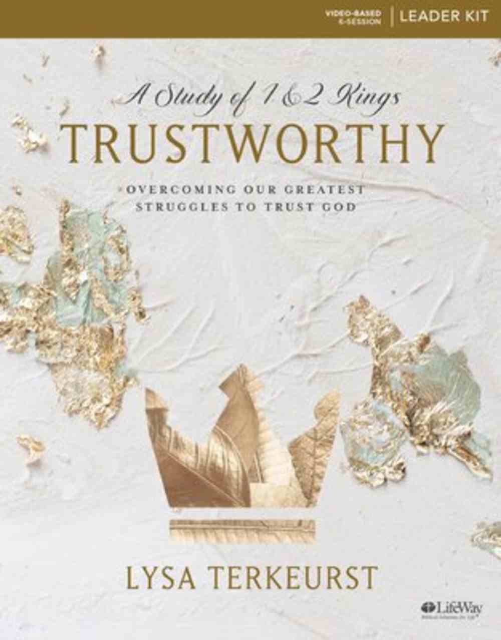 Trustworthy: Oversoming Our Greatest Struggles to Trust God (6 Sessions) (Leader Kit) Pack