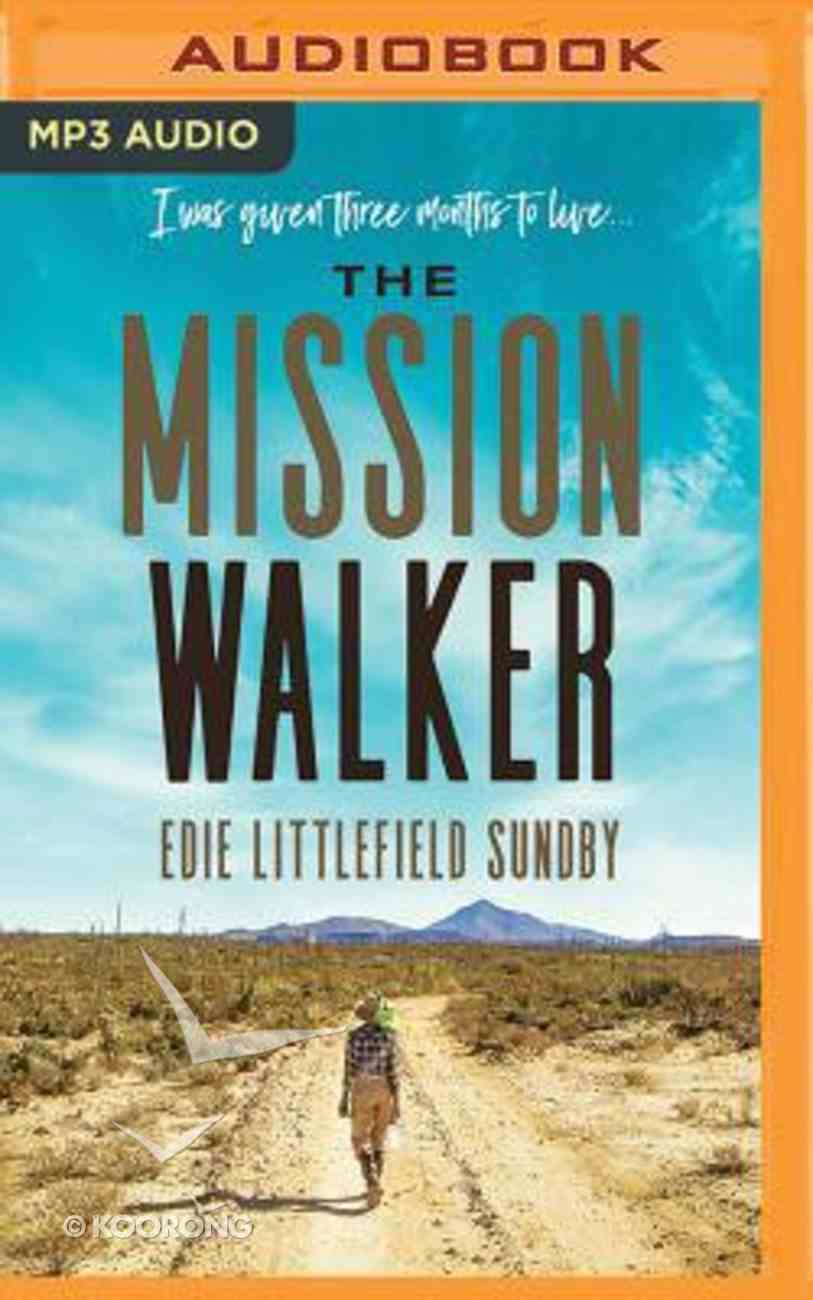The Mission Walker: I Was Given Three Months to Live... (Unabridged, Mp3) CD