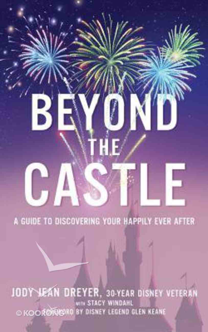 Beyond the Castle: A Disney Insider's Guide to Finding Your Happily Ever After (Unabridged, 5 Cds) CD