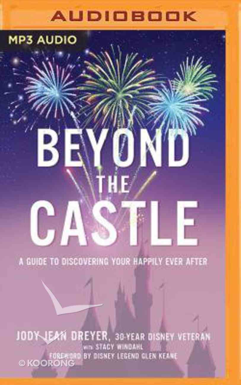 Beyond the Castle: A Disney Insider's Guide to Finding Your Happily Ever After (Unabridged, Mp3) CD