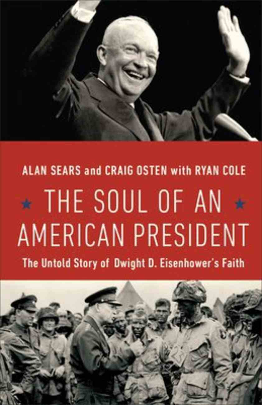 The Soul of An American President: The Untold Story of Dwight D. Eisenhower's Faith Paperback