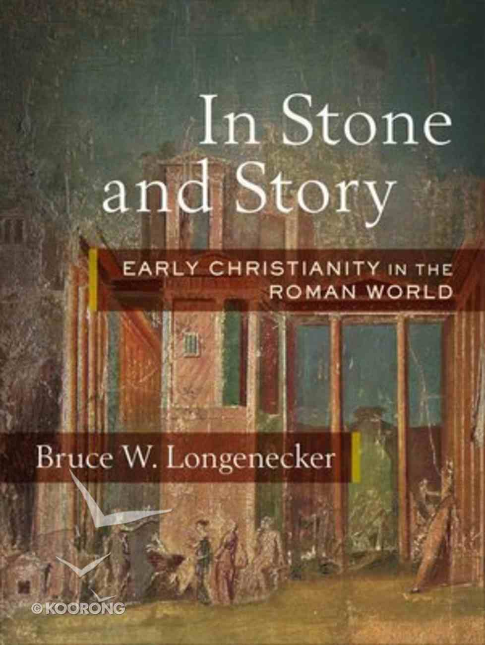 In Stone and Story: Early Christianity in the Roman World Hardback