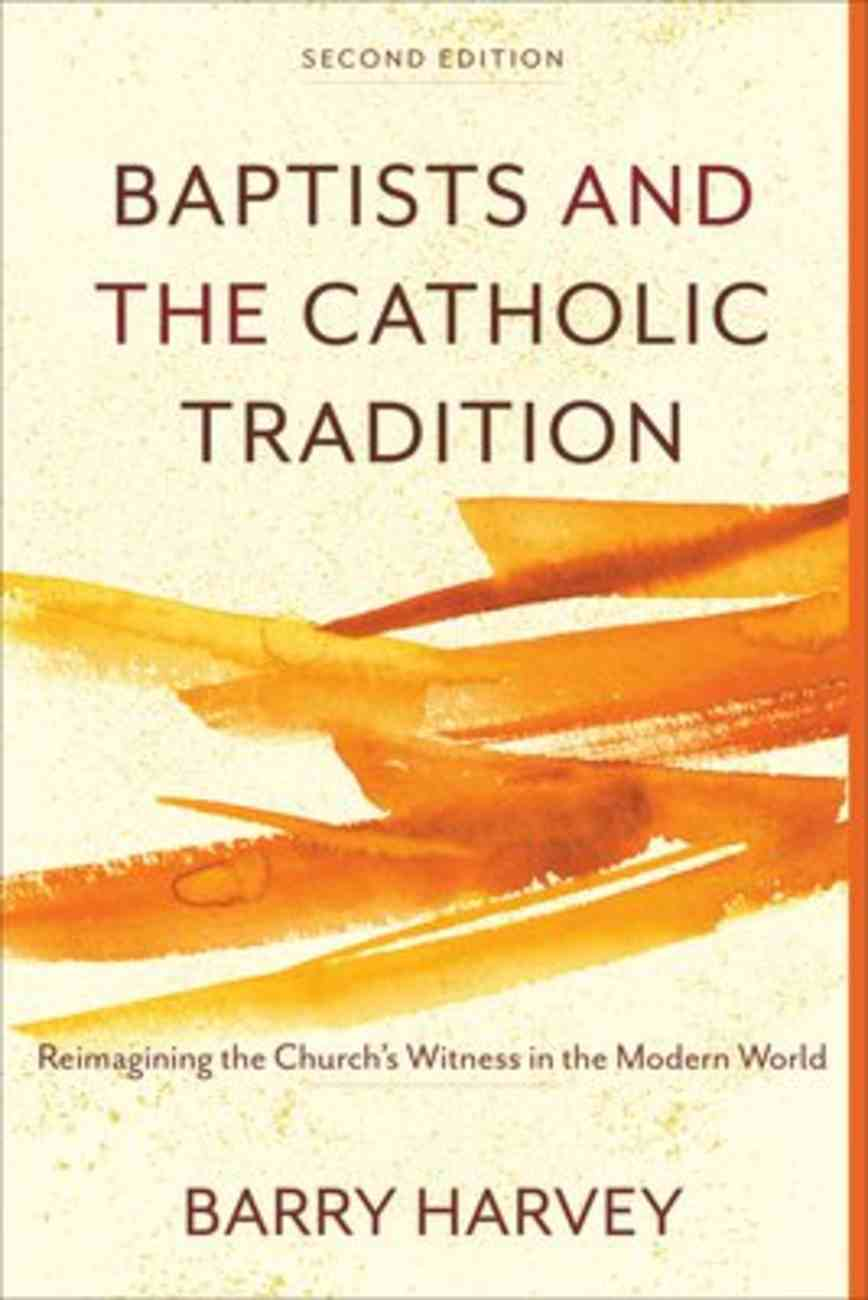 Baptists and the Catholic Tradition: Reimagining the Church's Witness in the Modern World (2nd Edition) Paperback