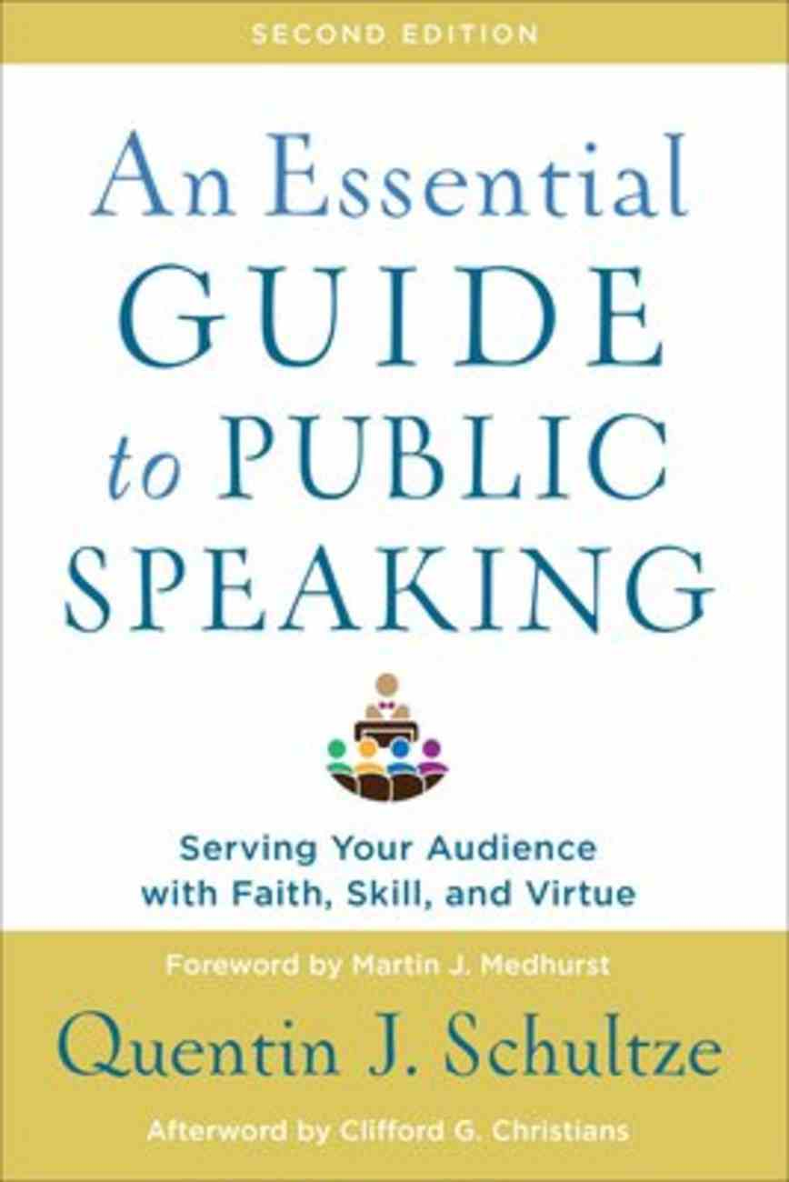 An Essential Guide to Public Speaking: Serving Your Audience With Faith, Skill, and Virtue (2nd Edition) Paperback
