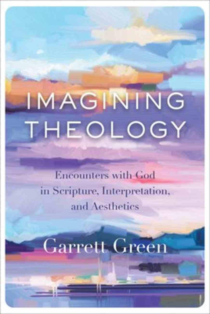 Imagining Theology: Encounters With God in Scripture, Interpretation, and Aesthetics Hardback