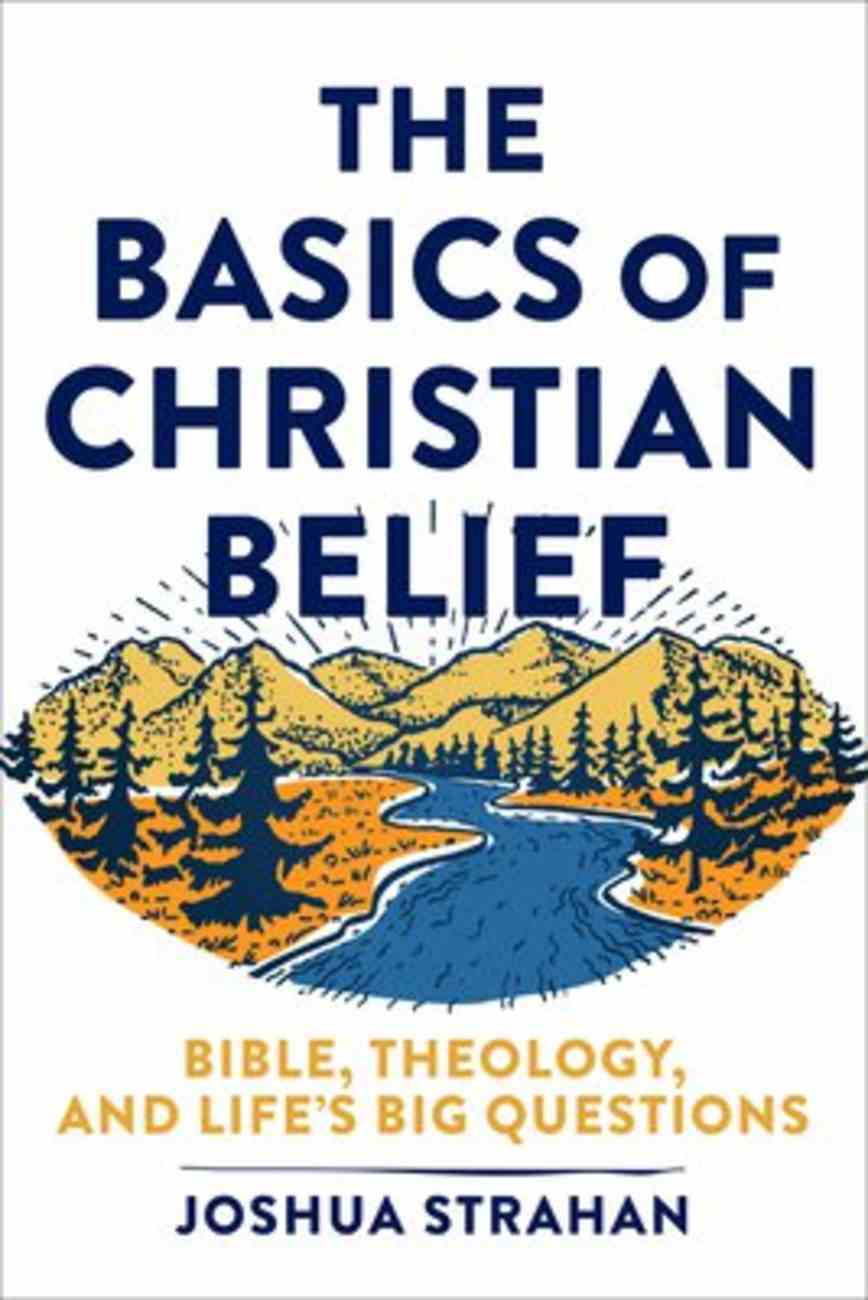 The Basics of Christian Belief: Bible, Theology, and Life's Big Questions Paperback