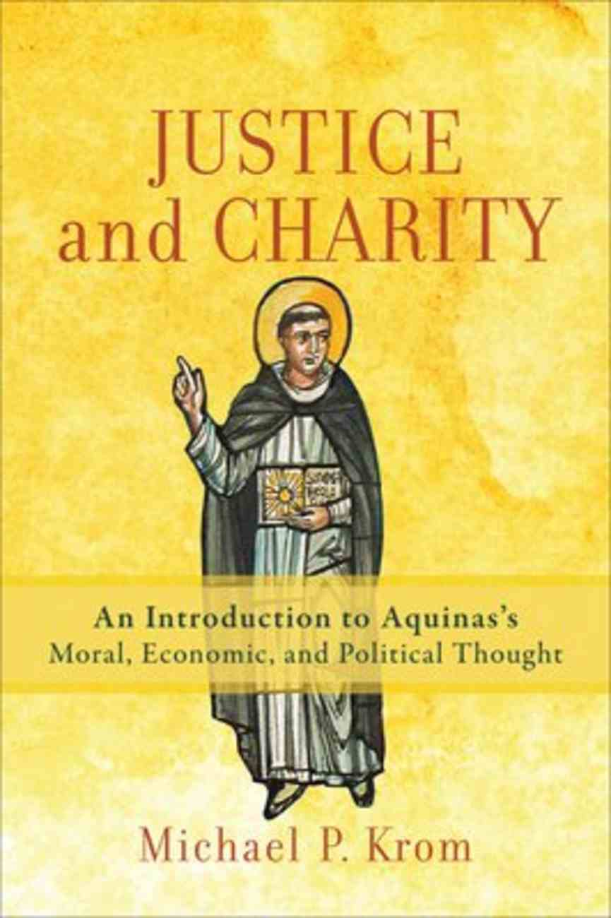 Justice and Charity: An Introduction to Aquinas's Moral, Economic, and Political Thought Paperback