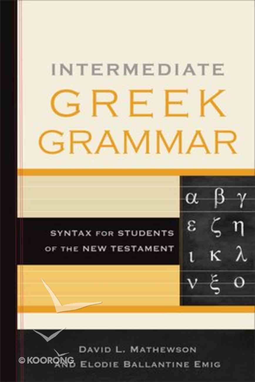 Intermediate Greek Grammar: Syntax For Students of the New Testament Paperback