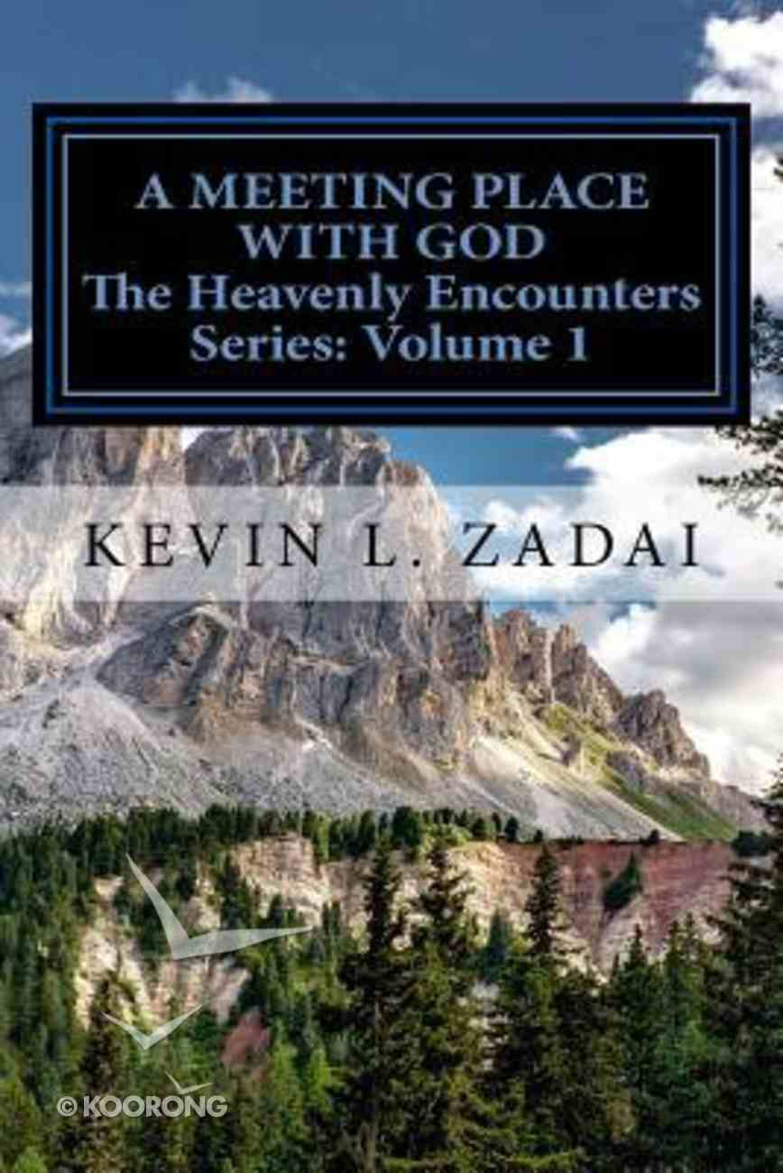 Meeting Place With God, A: Your Purpose and Destiny Revealed (#01 in The Heavenly Encounter Series) Paperback