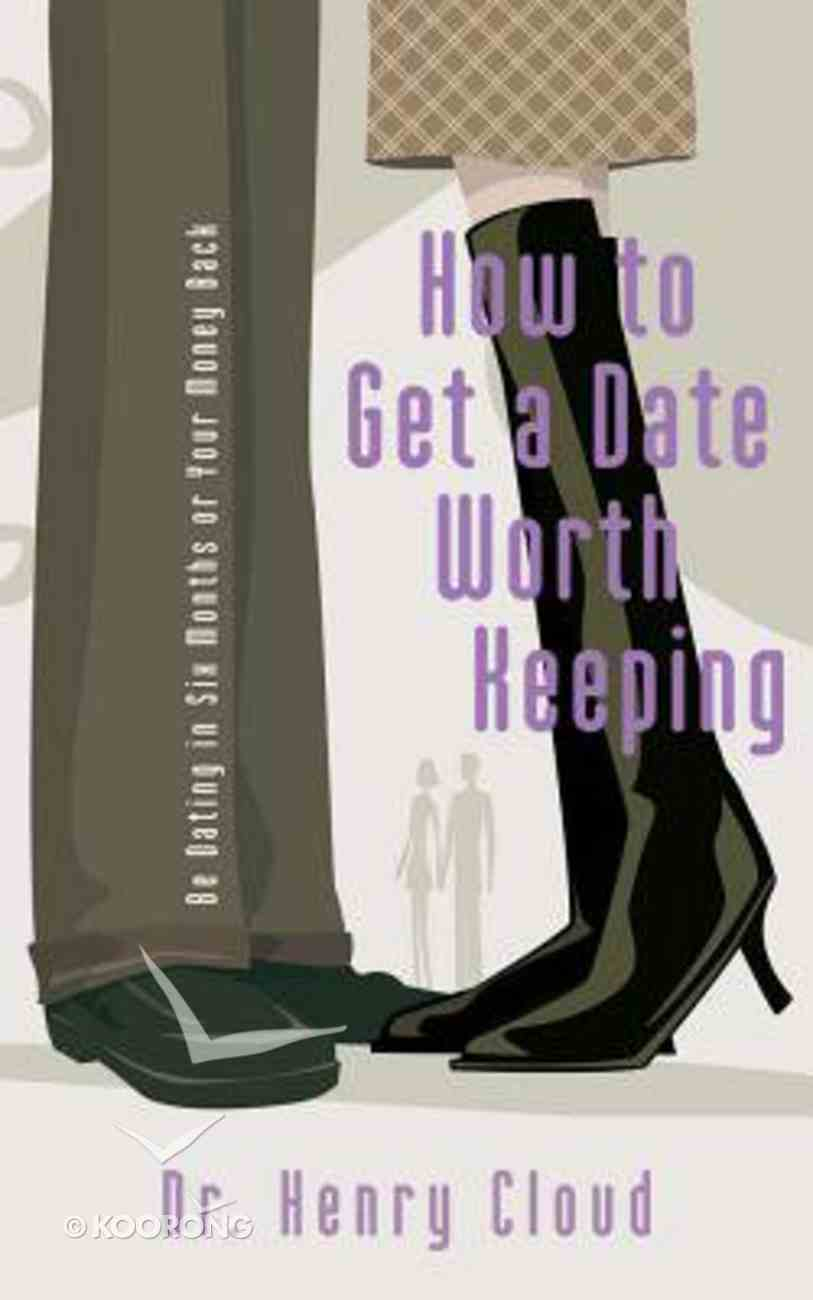 How to Get a Date Worth Keeping: Be Dating in Six Months Or Your Money Back (Unabridged, 7 Cds) CD