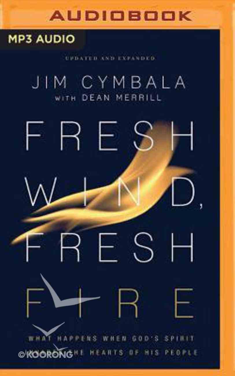 Fresh Wind, Fresh Fire: What Happens When God's Spirit Invades the Hearts of His People (Unabridged, Mp3) CD