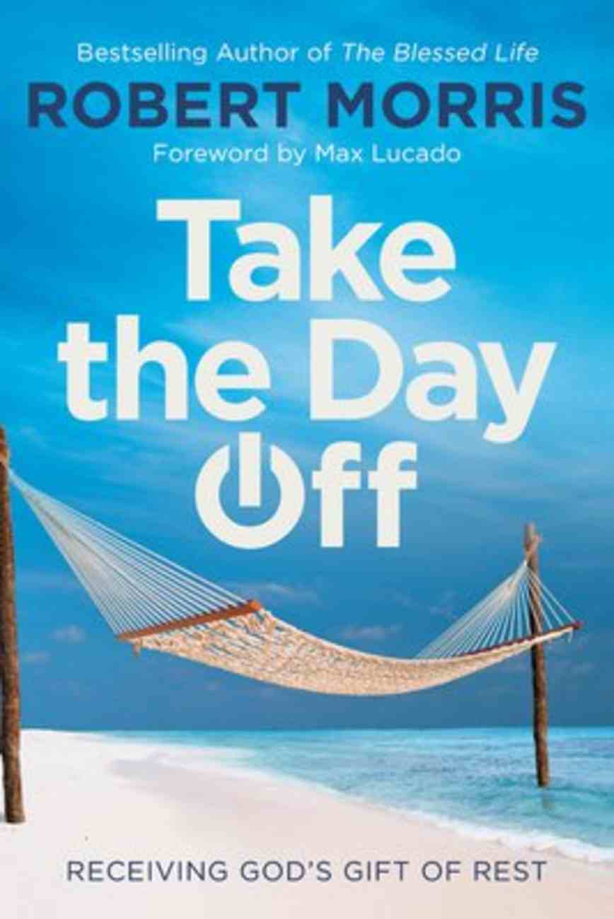 Take the Day Off: Receiving God's Gift of Rest Hardback