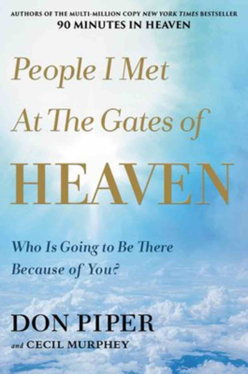 People I Met At the Gates of Heaven: Who is Going to Be There Because of You? Paperback