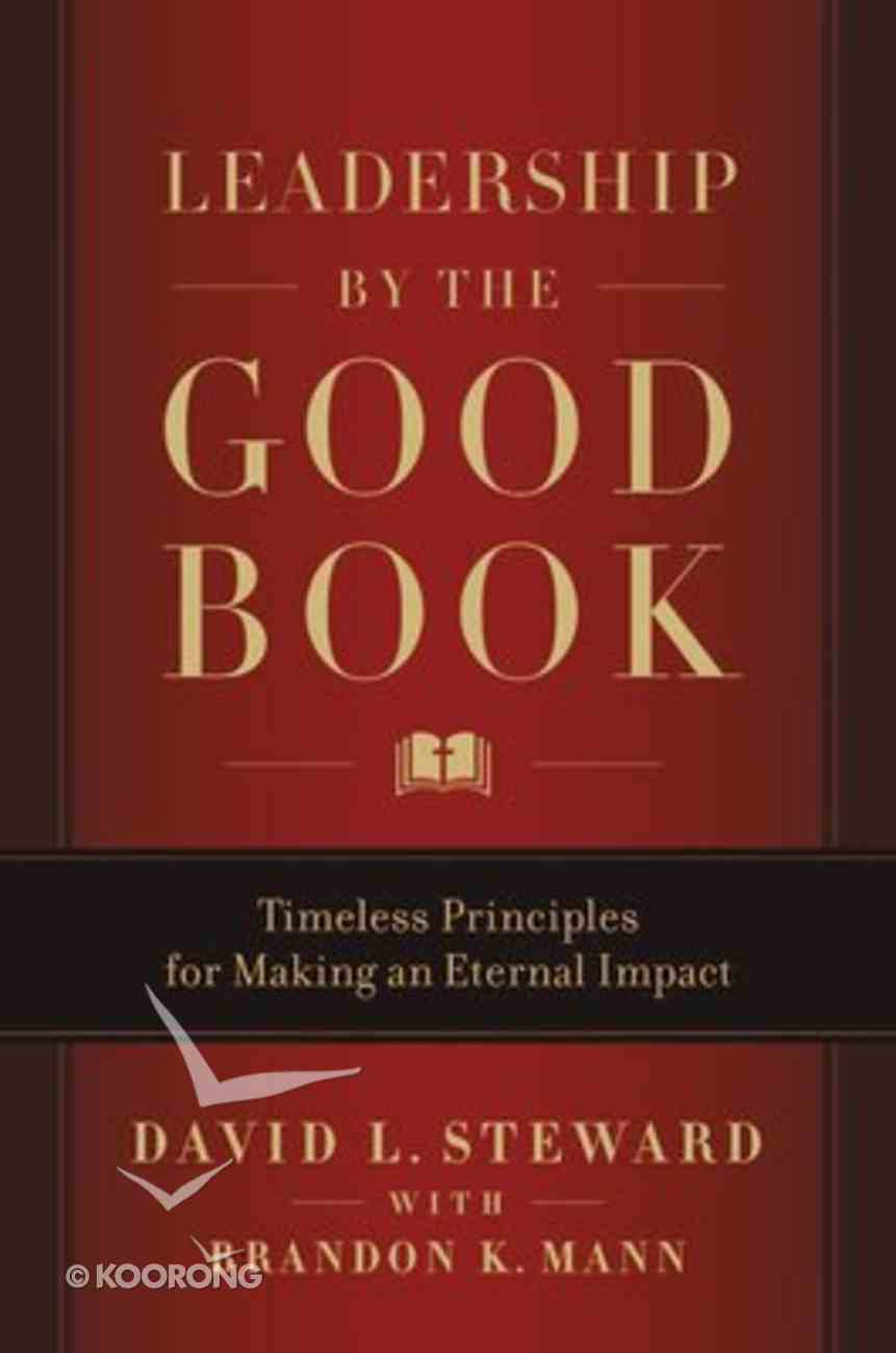 Leadership By the Good Book: Timeless Principles For Making An Eternal Impact Hardback