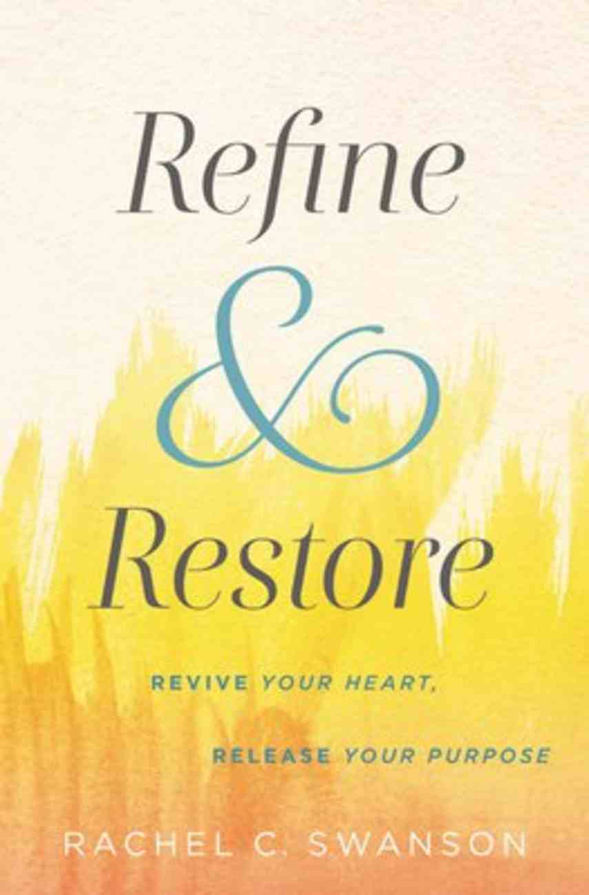 Refine and Restore: Revive Your Heart, Release Your Purpose Paperback