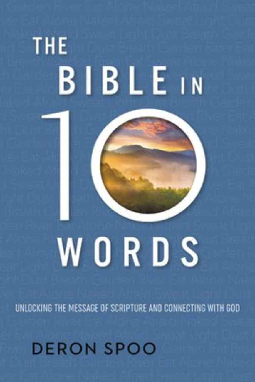The Bible in 10 Words: Unlocking the Message of Scripture and Connecting With God Hardback