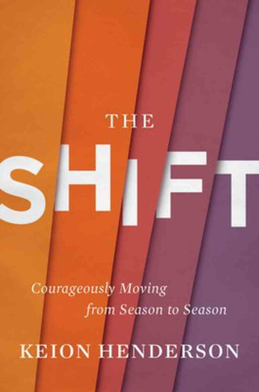 The Shift: Courageously Moving From Season to Season Hardback