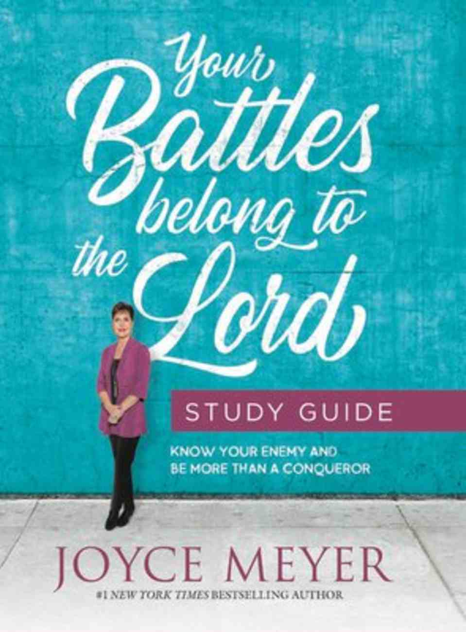 Your Battles Belong to the Lord: Know Your Enemy and Be More Than a Conqueror (Study Guide) Paperback