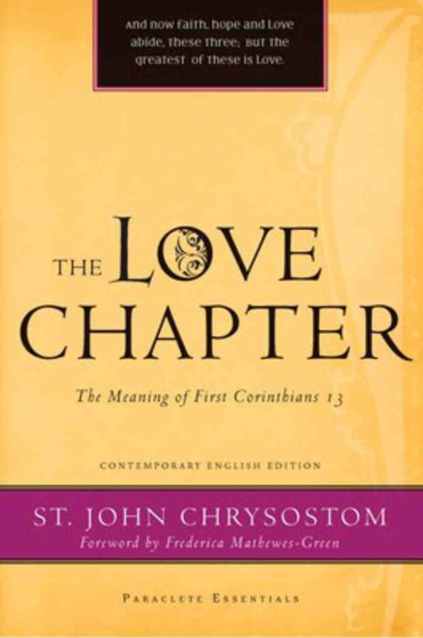 Love Chapter, The: The Meaning of First Corinthians 13 (Paraclete Essentials Series) Paperback