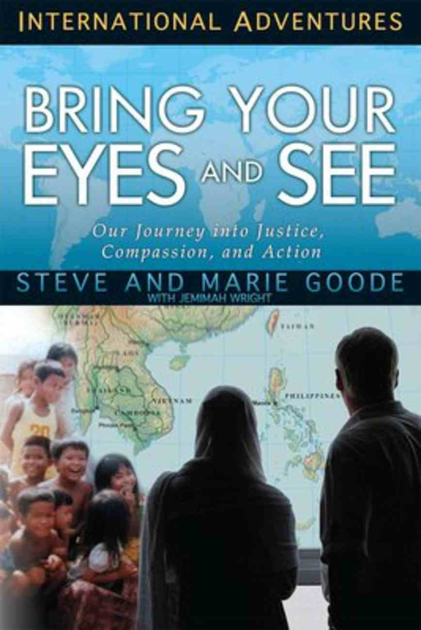 Bring Your Eyes and See: Our Journey Into Justice, Compassion, and Action (International Adventures Series) Paperback