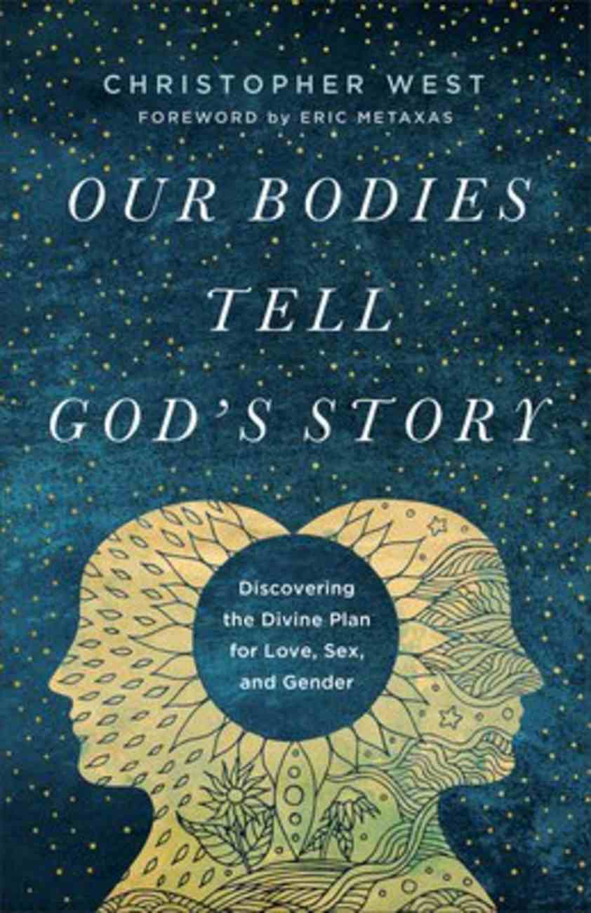 Our Bodies Tell God's Story: Discovering the Divine Plan For Love, Sex, and Gender Paperback