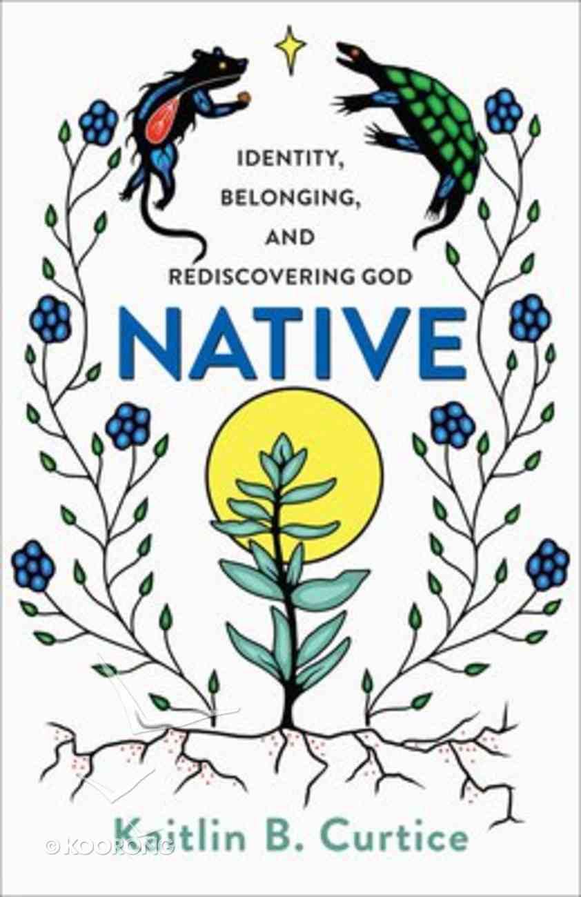 Native: Identity, Belonging, and Rediscovering God Paperback